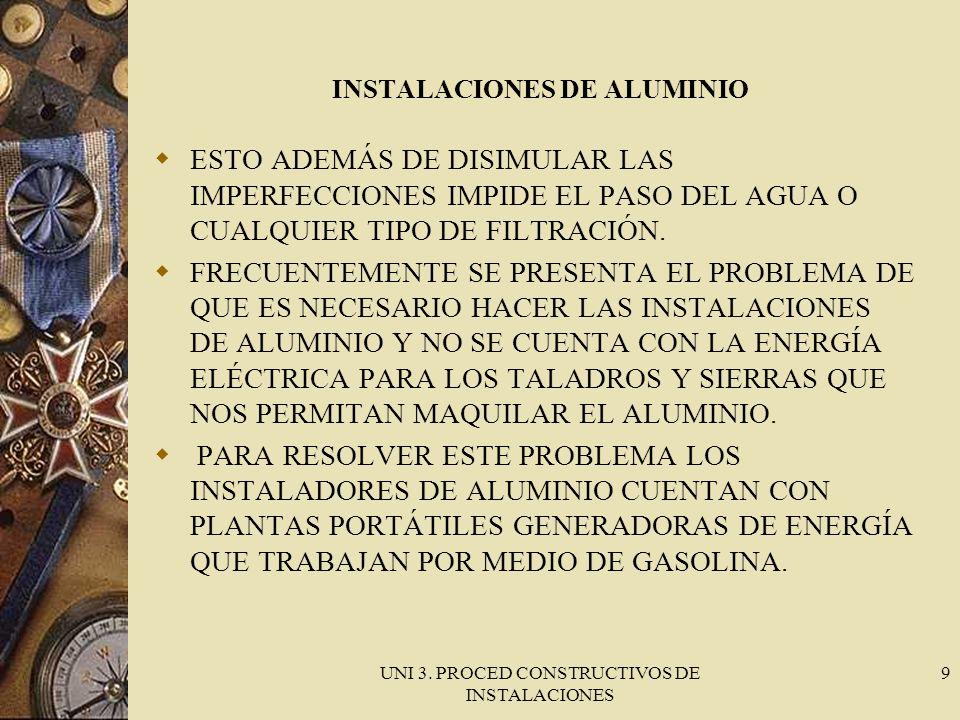 UNI 3. PROCED CONSTRUCTIVOS DE INSTALACIONES 9 INSTALACIONES DE ALUMINIO ESTO ADEMÁS DE DISIMULAR LAS IMPERFECCIONES IMPIDE EL PASO DEL AGUA O CUALQUI