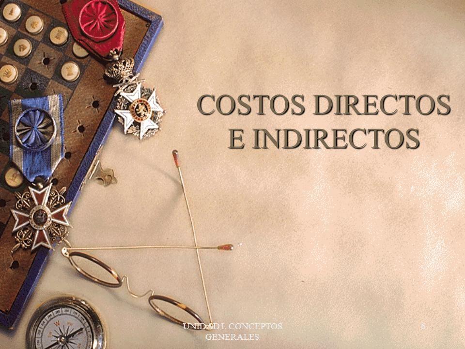 UNIDAD I. CONCEPTOS GENERALES 6 COSTOS DIRECTOS E INDIRECTOS