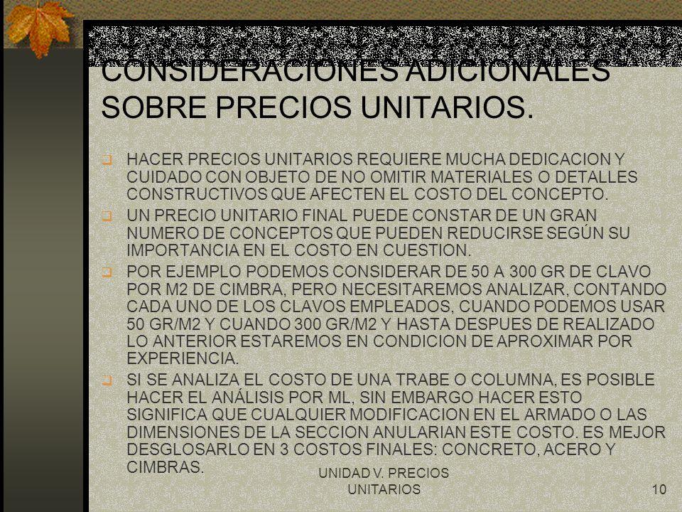 UNIDAD V. PRECIOS UNITARIOS10 CONSIDERACIONES ADICIONALES SOBRE PRECIOS UNITARIOS. q HACER PRECIOS UNITARIOS REQUIERE MUCHA DEDICACION Y CUIDADO CON O