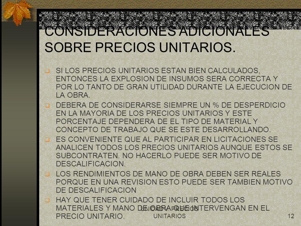 UNIDAD V. PRECIOS UNITARIOS12 CONSIDERACIONES ADICIONALES SOBRE PRECIOS UNITARIOS. q SI LOS PRECIOS UNITARIOS ESTAN BIEN CALCULADOS, ENTONCES LA EXPLO