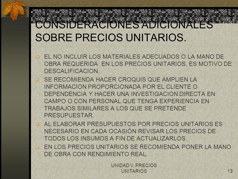 UNIDAD V. PRECIOS UNITARIOS13 CONSIDERACIONES ADICIONALES SOBRE PRECIOS UNITARIOS. q EL NO INCLUIR LOS MATERIALES ADECUADOS O LA MANO DE OBRA REQUERID