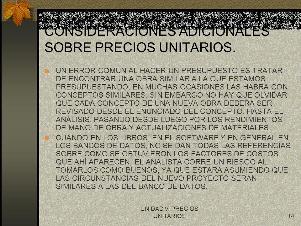 UNIDAD V. PRECIOS UNITARIOS14 CONSIDERACIONES ADICIONALES SOBRE PRECIOS UNITARIOS. UN ERROR COMUN AL HACER UN PRESUPUESTO ES TRATAR DE ENCONTRAR UNA O