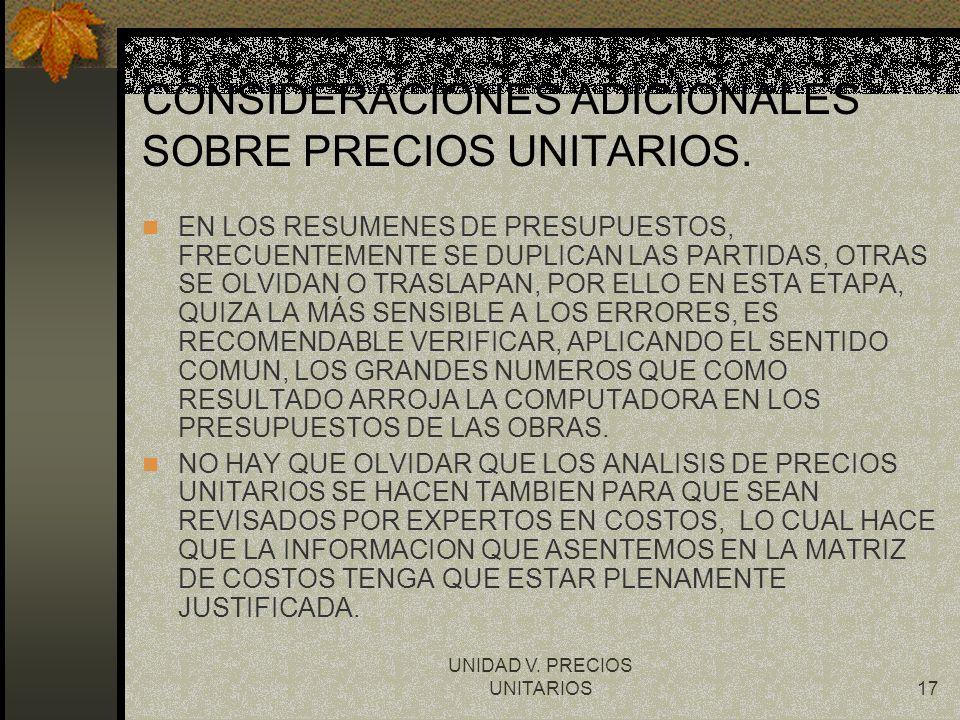 UNIDAD V. PRECIOS UNITARIOS17 CONSIDERACIONES ADICIONALES SOBRE PRECIOS UNITARIOS. EN LOS RESUMENES DE PRESUPUESTOS, FRECUENTEMENTE SE DUPLICAN LAS PA