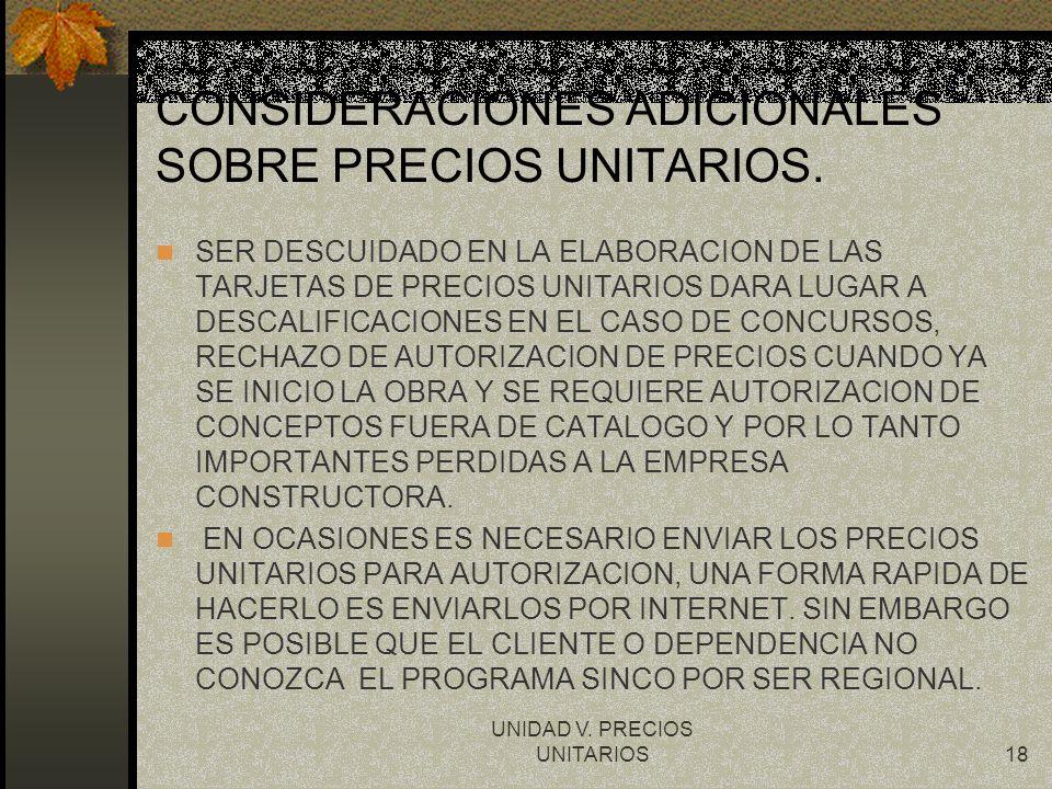 UNIDAD V. PRECIOS UNITARIOS18 CONSIDERACIONES ADICIONALES SOBRE PRECIOS UNITARIOS. SER DESCUIDADO EN LA ELABORACION DE LAS TARJETAS DE PRECIOS UNITARI