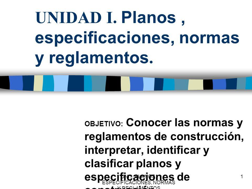 UNI I.PLANOS, ESPECIFICACIONES, NORMAS Y REGLAMENTOS 12 ESPECIFICACIONES TECNICAS.