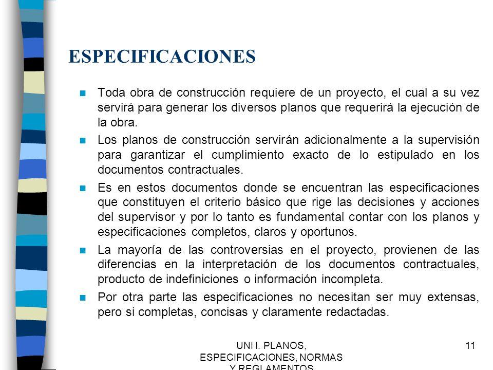 UNI I. PLANOS, ESPECIFICACIONES, NORMAS Y REGLAMENTOS 11 ESPECIFICACIONES Toda obra de construcción requiere de un proyecto, el cual a su vez servirá