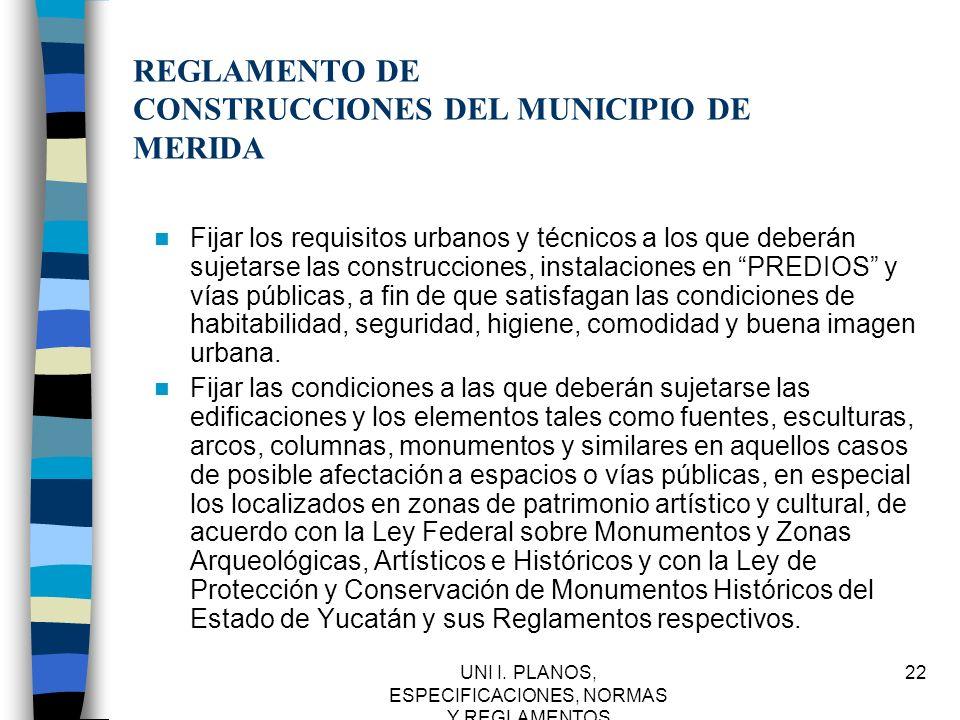 UNI I. PLANOS, ESPECIFICACIONES, NORMAS Y REGLAMENTOS 22 REGLAMENTO DE CONSTRUCCIONES DEL MUNICIPIO DE MERIDA Fijar los requisitos urbanos y técnicos