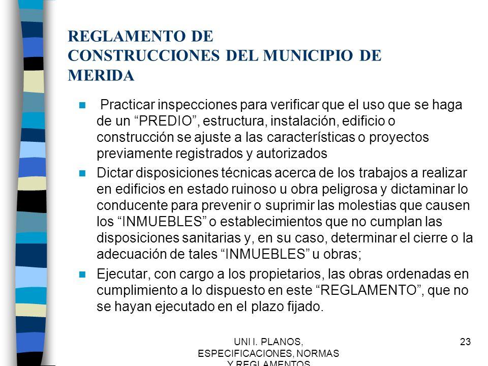 UNI I. PLANOS, ESPECIFICACIONES, NORMAS Y REGLAMENTOS 23 REGLAMENTO DE CONSTRUCCIONES DEL MUNICIPIO DE MERIDA Practicar inspecciones para verificar qu