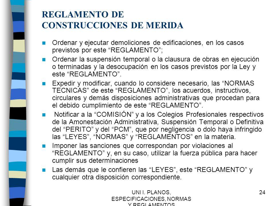 UNI I. PLANOS, ESPECIFICACIONES, NORMAS Y REGLAMENTOS 24 REGLAMENTO DE CONSTRUCCIONES DE MERIDA Ordenar y ejecutar demoliciones de edificaciones, en l