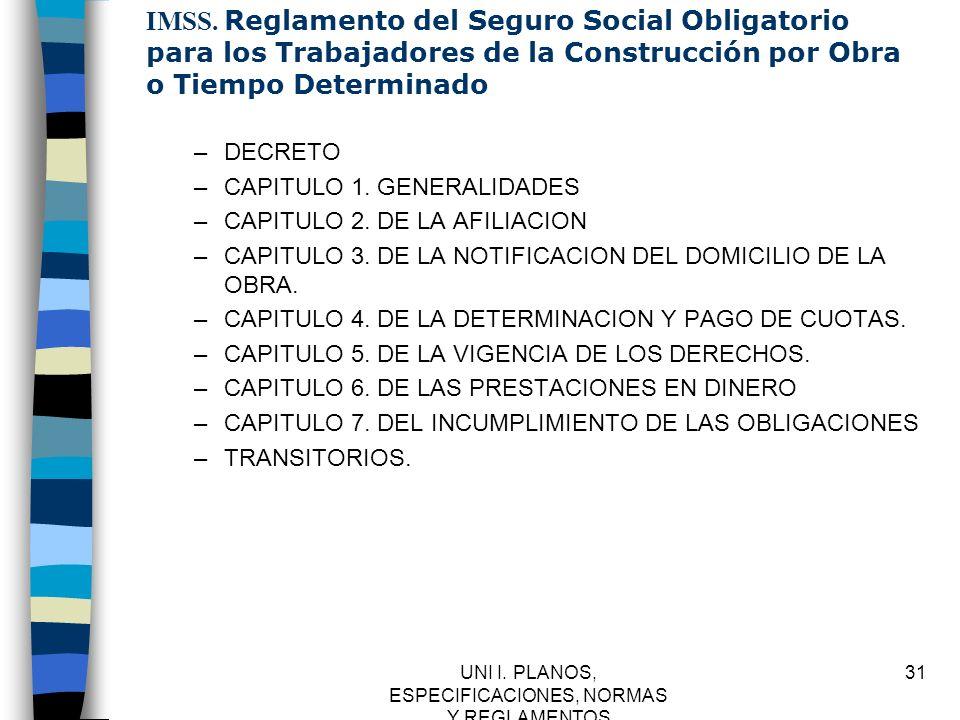UNI I. PLANOS, ESPECIFICACIONES, NORMAS Y REGLAMENTOS 31 IMSS. Reglamento del Seguro Social Obligatorio para los Trabajadores de la Construcción por O