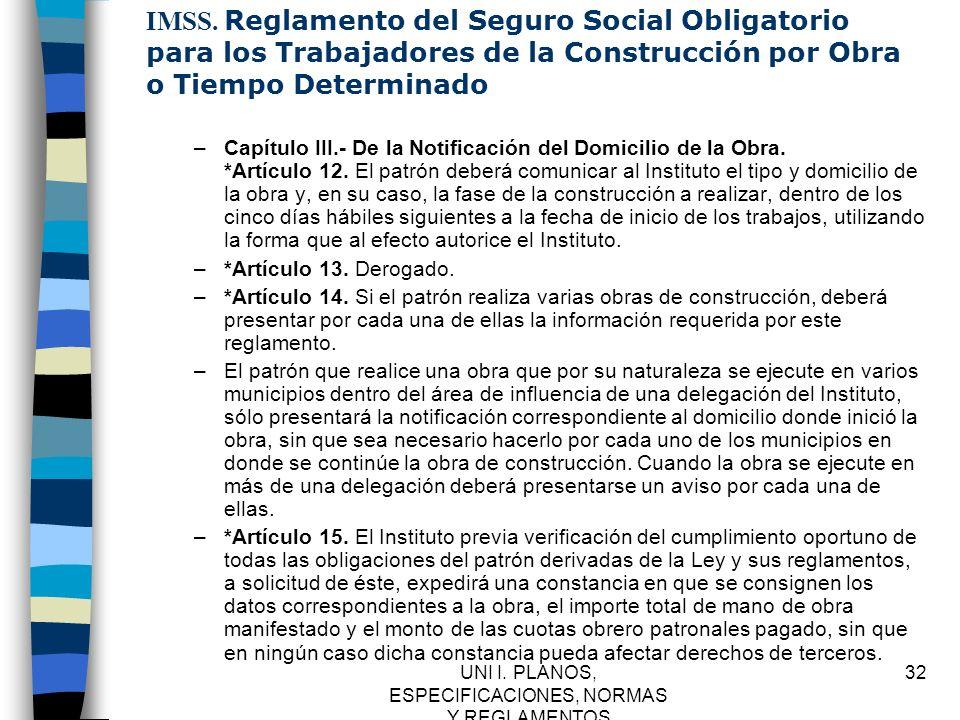 UNI I. PLANOS, ESPECIFICACIONES, NORMAS Y REGLAMENTOS 32 IMSS. Reglamento del Seguro Social Obligatorio para los Trabajadores de la Construcción por O