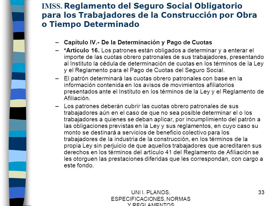UNI I. PLANOS, ESPECIFICACIONES, NORMAS Y REGLAMENTOS 33 IMSS. Reglamento del Seguro Social Obligatorio para los Trabajadores de la Construcción por O