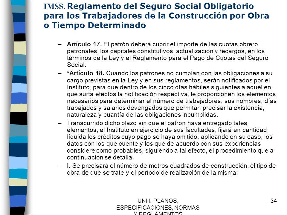 UNI I. PLANOS, ESPECIFICACIONES, NORMAS Y REGLAMENTOS 34 IMSS. Reglamento del Seguro Social Obligatorio para los Trabajadores de la Construcción por O
