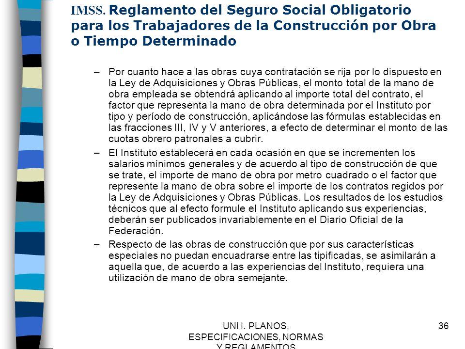 UNI I. PLANOS, ESPECIFICACIONES, NORMAS Y REGLAMENTOS 36 IMSS. Reglamento del Seguro Social Obligatorio para los Trabajadores de la Construcción por O