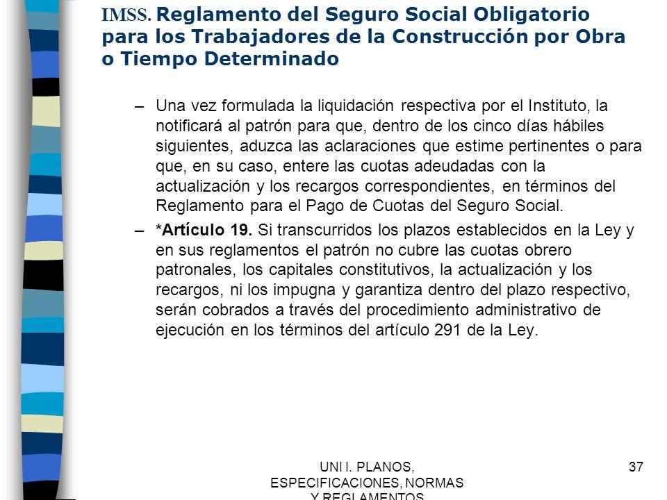UNI I. PLANOS, ESPECIFICACIONES, NORMAS Y REGLAMENTOS 37 IMSS. Reglamento del Seguro Social Obligatorio para los Trabajadores de la Construcción por O