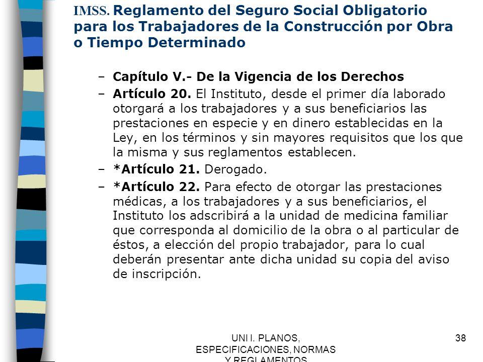 UNI I. PLANOS, ESPECIFICACIONES, NORMAS Y REGLAMENTOS 38 IMSS. Reglamento del Seguro Social Obligatorio para los Trabajadores de la Construcción por O