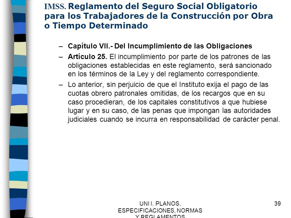UNI I. PLANOS, ESPECIFICACIONES, NORMAS Y REGLAMENTOS 39 IMSS. Reglamento del Seguro Social Obligatorio para los Trabajadores de la Construcción por O