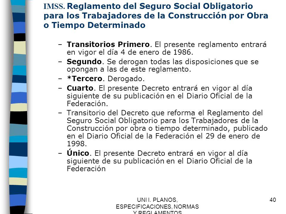 UNI I. PLANOS, ESPECIFICACIONES, NORMAS Y REGLAMENTOS 40 IMSS. Reglamento del Seguro Social Obligatorio para los Trabajadores de la Construcción por O