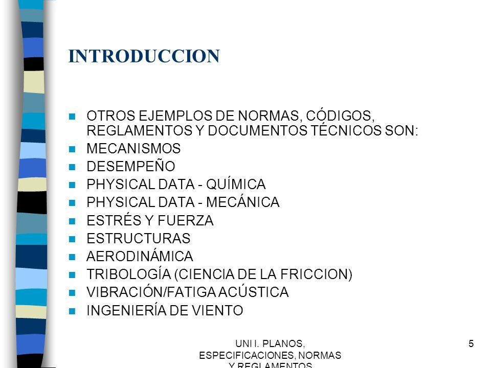 UNI I. PLANOS, ESPECIFICACIONES, NORMAS Y REGLAMENTOS 5 INTRODUCCION OTROS EJEMPLOS DE NORMAS, CÓDIGOS, REGLAMENTOS Y DOCUMENTOS TÉCNICOS SON: MECANIS