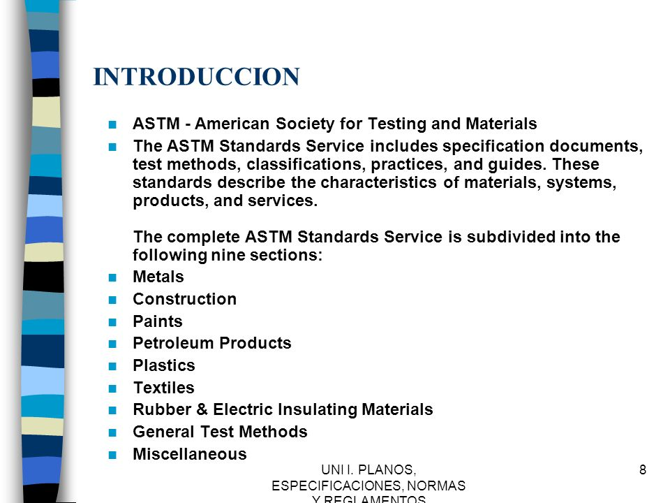UNI I. PLANOS, ESPECIFICACIONES, NORMAS Y REGLAMENTOS 8 INTRODUCCION ASTM - American Society for Testing and Materials The ASTM Standards Service incl