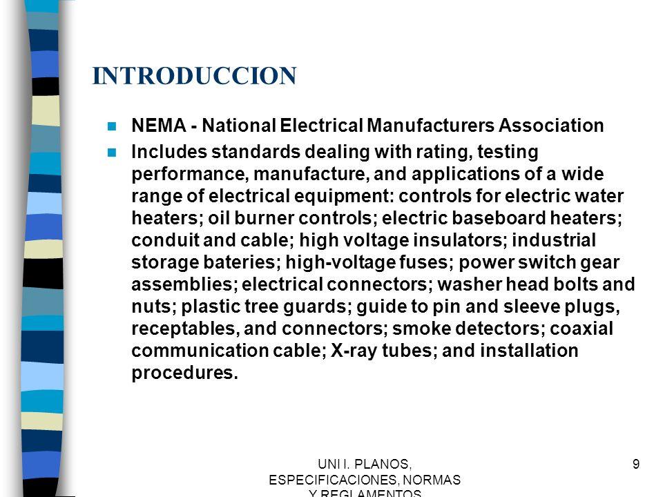 UNI I. PLANOS, ESPECIFICACIONES, NORMAS Y REGLAMENTOS 9 INTRODUCCION NEMA - National Electrical Manufacturers Association Includes standards dealing w
