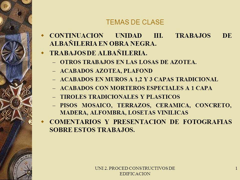UNI 2. PROCED CONSTRUCTIVOS DE EDIFICACION 1 TEMAS DE CLASE CONTINUACION UNIDAD III. TRABAJOS DE ALBAÑILERIA EN OBRA NEGRA. TRABAJOS DE ALBAÑILERIA. –