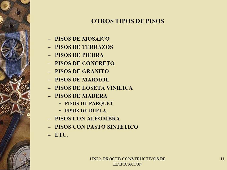 UNI 2. PROCED CONSTRUCTIVOS DE EDIFICACION 11 OTROS TIPOS DE PISOS – PISOS DE MOSAICO – PISOS DE TERRAZOS – PISOS DE PIEDRA – PISOS DE CONCRETO – PISO