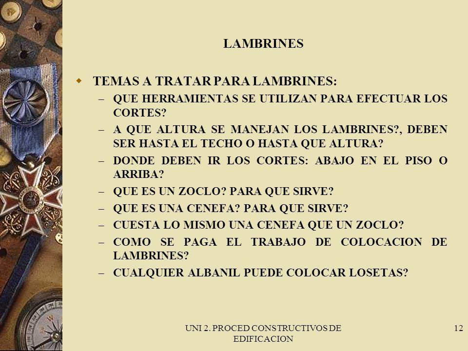 UNI 2. PROCED CONSTRUCTIVOS DE EDIFICACION 12 LAMBRINES TEMAS A TRATAR PARA LAMBRINES: – QUE HERRAMIENTAS SE UTILIZAN PARA EFECTUAR LOS CORTES? – A QU