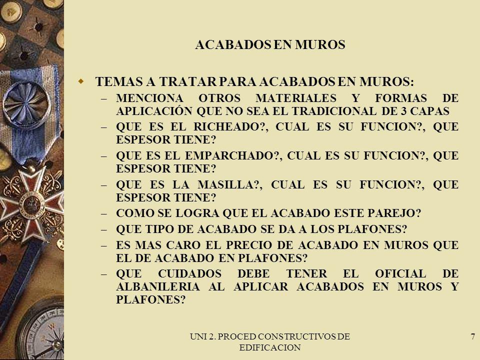 UNI 2. PROCED CONSTRUCTIVOS DE EDIFICACION 7 ACABADOS EN MUROS TEMAS A TRATAR PARA ACABADOS EN MUROS: – MENCIONA OTROS MATERIALES Y FORMAS DE APLICACI