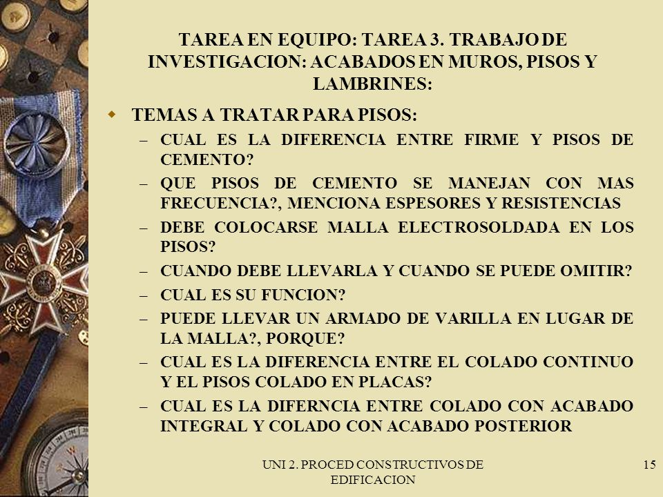 UNI 2. PROCED CONSTRUCTIVOS DE EDIFICACION 15 TAREA EN EQUIPO: TAREA 3. TRABAJO DE INVESTIGACION: ACABADOS EN MUROS, PISOS Y LAMBRINES: TEMAS A TRATAR