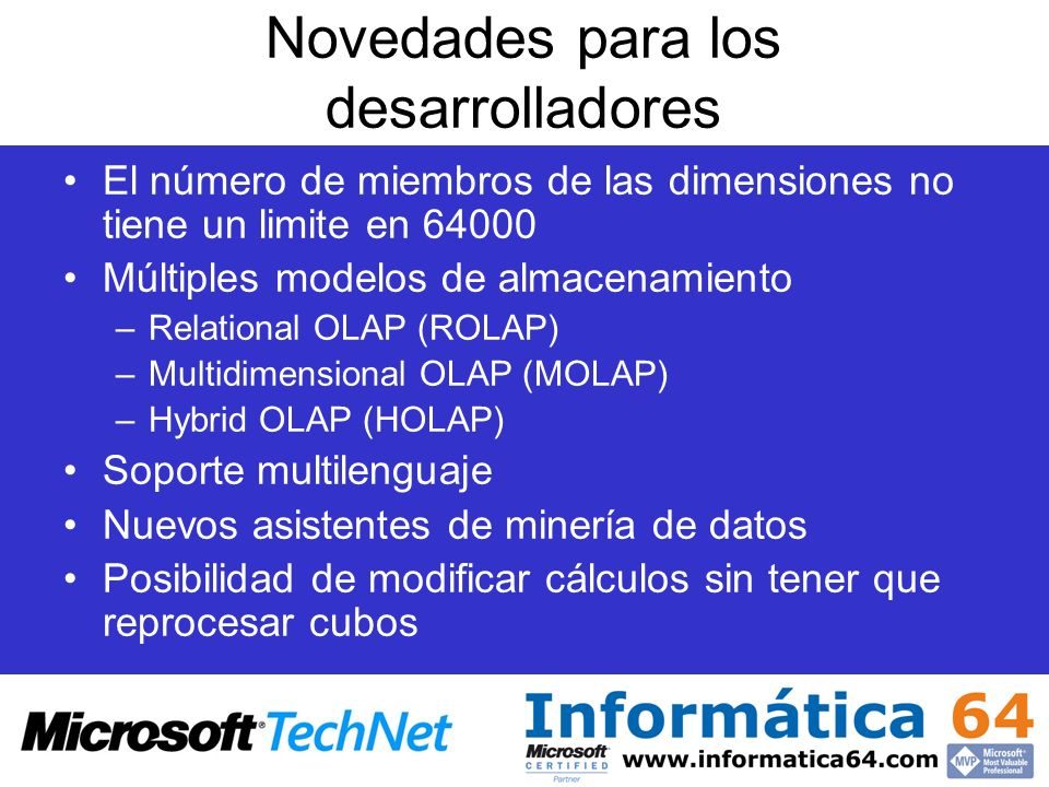 Novedades para los desarrolladores El número de miembros de las dimensiones no tiene un limite en 64000 Múltiples modelos de almacenamiento –Relationa