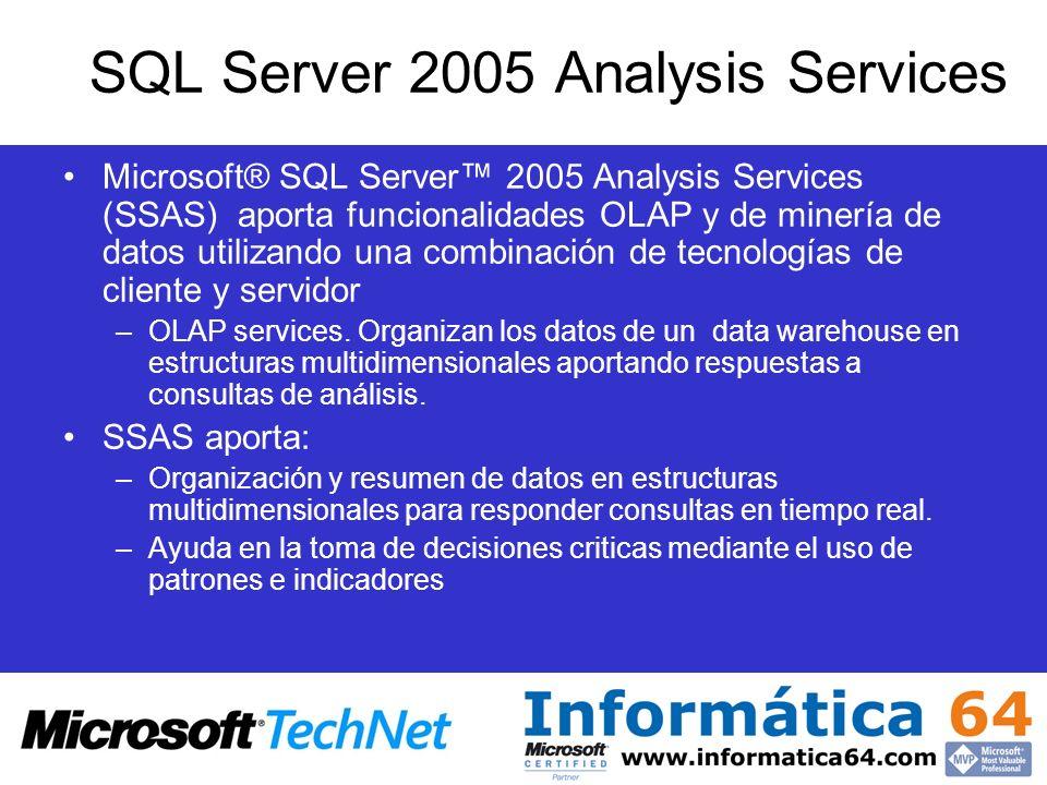 SQL Server 2005 Analysis Services Microsoft® SQL Server 2005 Analysis Services (SSAS) aporta funcionalidades OLAP y de minería de datos utilizando una
