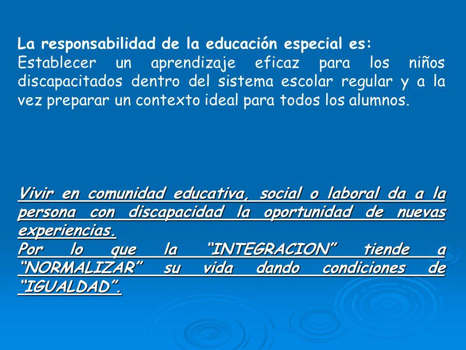 La responsabilidad de la educación especial es: Establecer un aprendizaje eficaz para los niños discapacitados dentro del sistema escolar regular y a