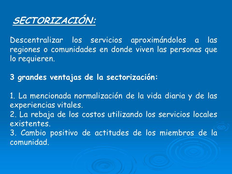 SECTORIZACIÓN: Descentralizar los servicios aproximándolos a las regiones o comunidades en donde viven las personas que lo requieren. 3 grandes ventaj