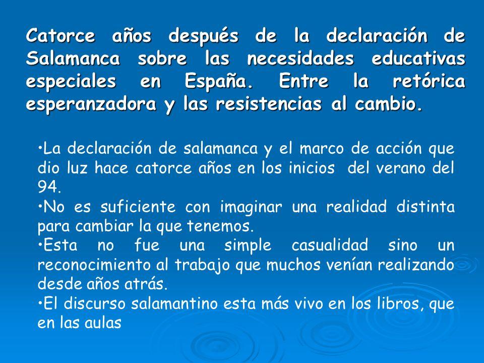 Catorce años después de la declaración de Salamanca sobre las necesidades educativas especiales en España. Entre la retórica esperanzadora y las resis