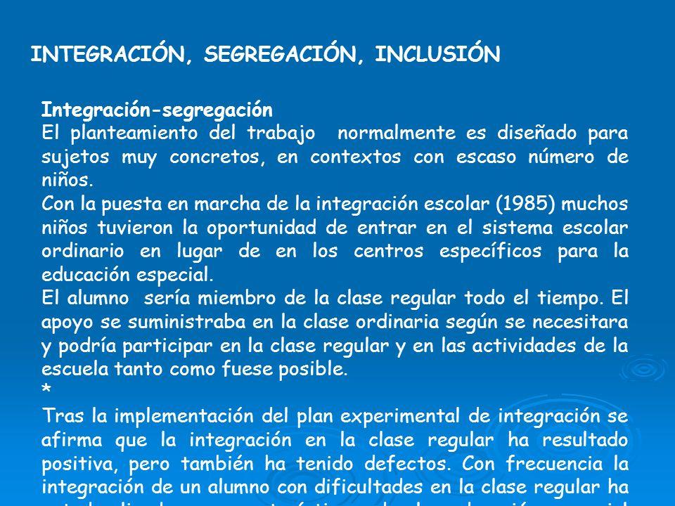 INTEGRACIÓN, SEGREGACIÓN, INCLUSIÓN Integración-segregación El planteamiento del trabajo normalmente es diseñado para sujetos muy concretos, en contex