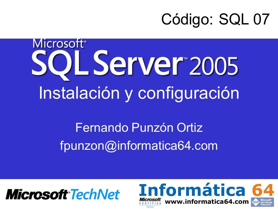 Instalación y configuración Fernando Punzón Ortiz fpunzon@informatica64.com Código: SQL 07