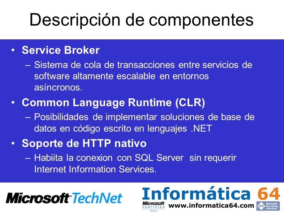 Descripción de componentes Service Broker –Sistema de cola de transacciones entre servicios de software altamente escalable en entornos asíncronos. Co
