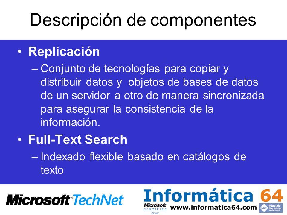 Descripción de componentes Replicación –Conjunto de tecnologías para copiar y distribuir datos y objetos de bases de datos de un servidor a otro de ma