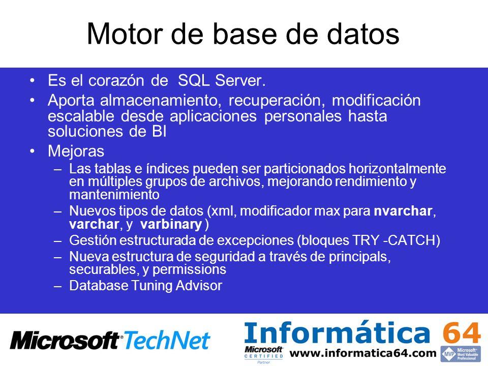 Motor de base de datos Es el corazón de SQL Server. Aporta almacenamiento, recuperación, modificación escalable desde aplicaciones personales hasta so
