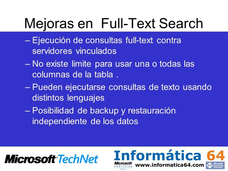 Mejoras en Full-Text Search –Ejecución de consultas full-text contra servidores vinculados –No existe limite para usar una o todas las columnas de la
