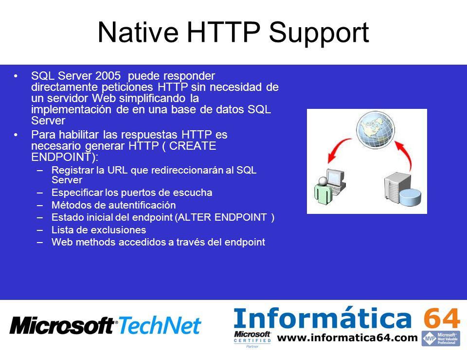 Native HTTP Support SQL Server 2005 puede responder directamente peticiones HTTP sin necesidad de un servidor Web simplificando la implementación de e