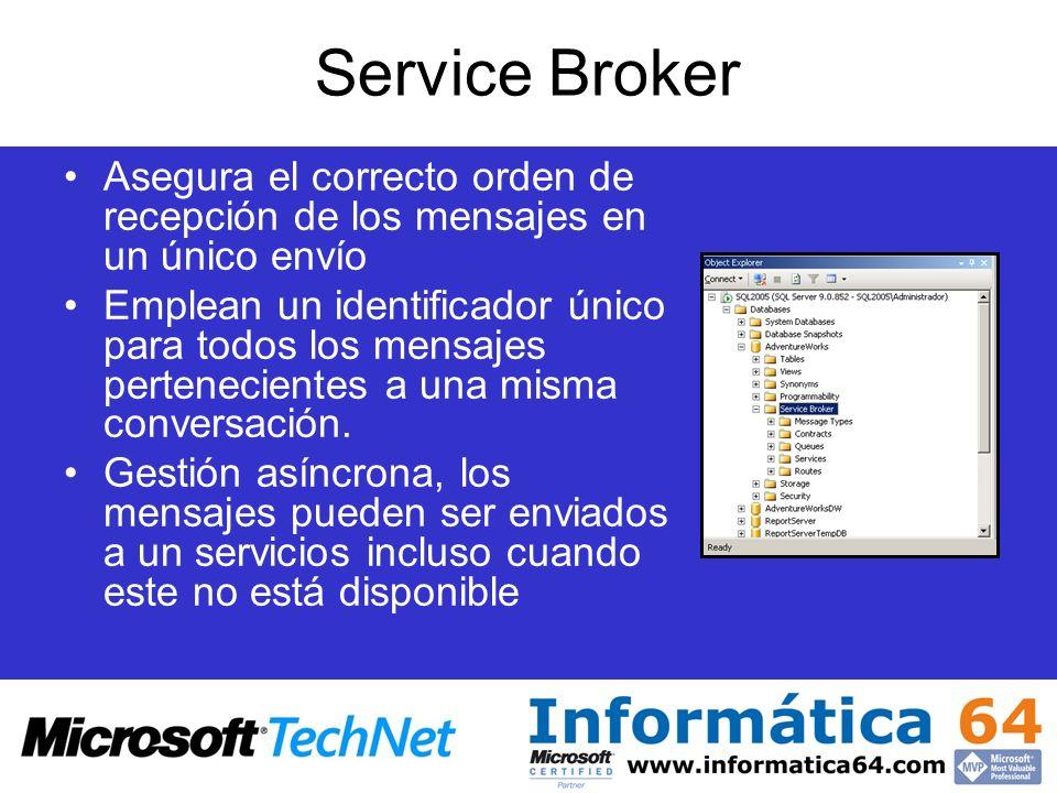 Service Broker Asegura el correcto orden de recepción de los mensajes en un único envío Emplean un identificador único para todos los mensajes pertene
