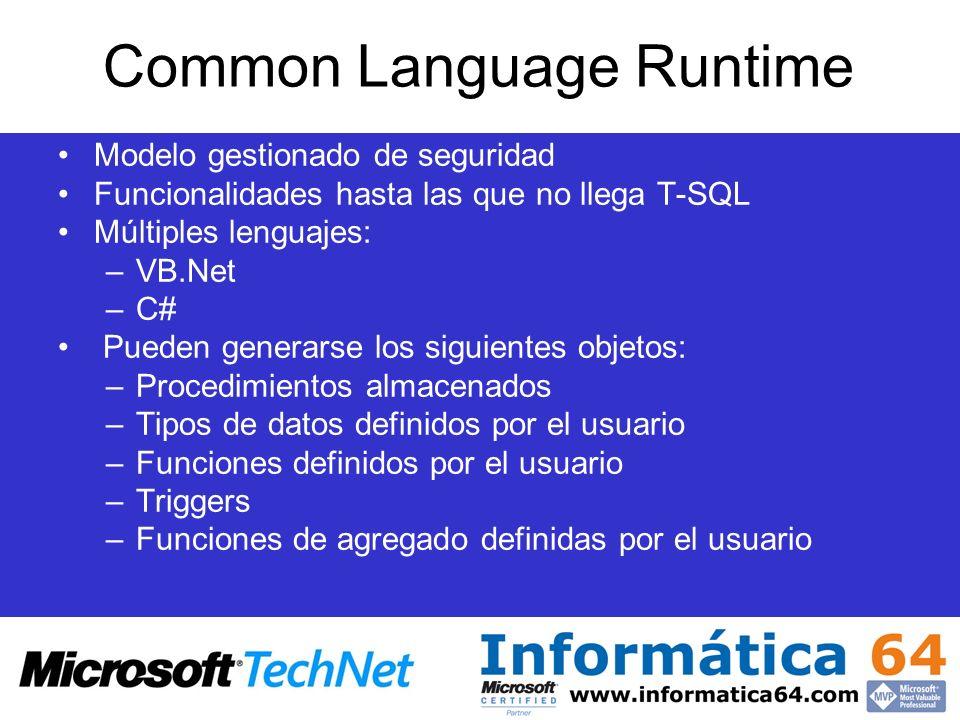 Common Language Runtime Modelo gestionado de seguridad Funcionalidades hasta las que no llega T-SQL Múltiples lenguajes: –VB.Net –C# Pueden generarse