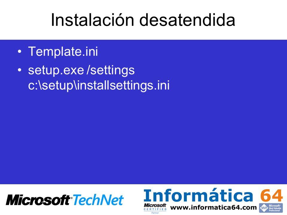 Instalación desatendida Template.ini setup.exe /settings c:\setup\installsettings.ini