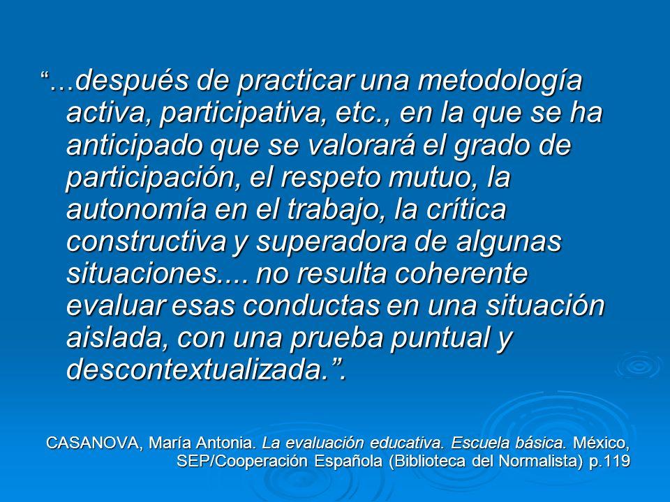 … después de practicar una metodología activa, participativa, etc., en la que se ha anticipado que se valorará el grado de participación, el respeto mutuo, la autonomía en el trabajo, la crítica constructiva y superadora de algunas situaciones....