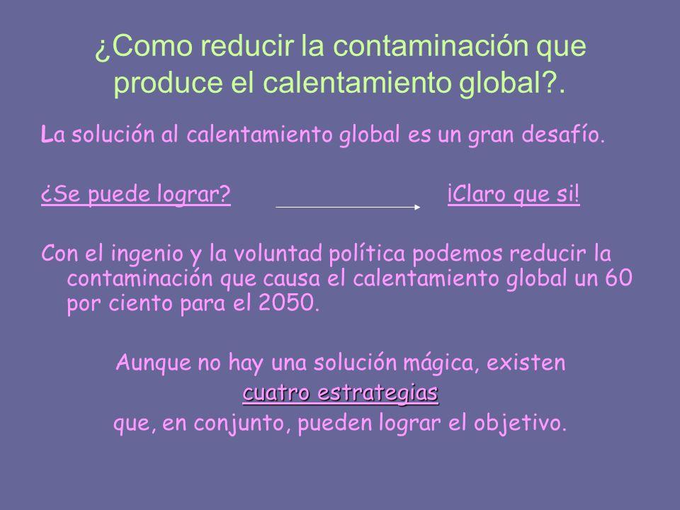 ¿Como reducir la contaminación que produce el calentamiento global?. La solución al calentamiento global es un gran desafío. ¿Se puede lograr? ¡Claro