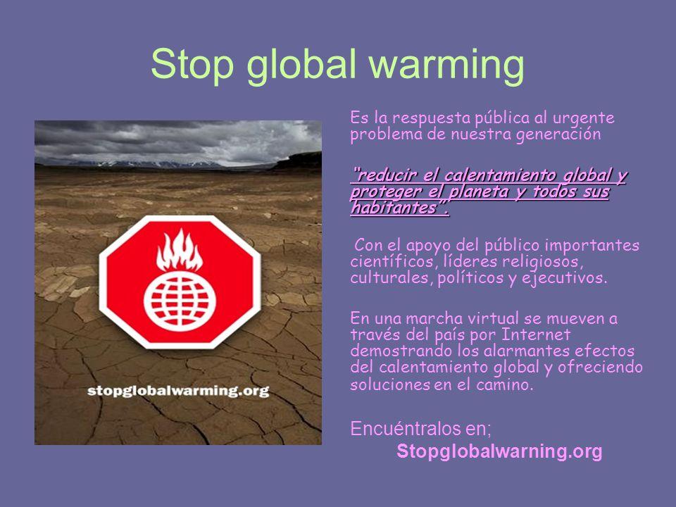 Stop global warming Es la respuesta pública al urgente problema de nuestra generación reducir el calentamiento global y proteger el planeta y todos su