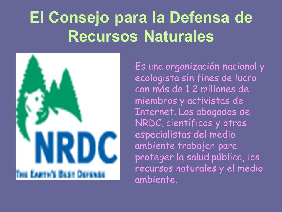 El Consejo para la Defensa de Recursos Naturales Es una organización nacional y ecologista sin fines de lucro con más de 1.2 millones de miembros y ac