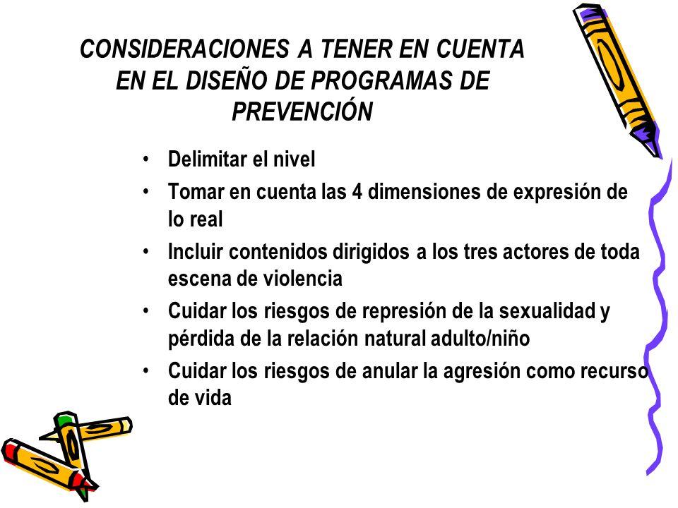CONSIDERACIONES A TENER EN CUENTA EN EL DISEÑO DE PROGRAMAS DE PREVENCIÓN Delimitar el nivel Tomar en cuenta las 4 dimensiones de expresión de lo real